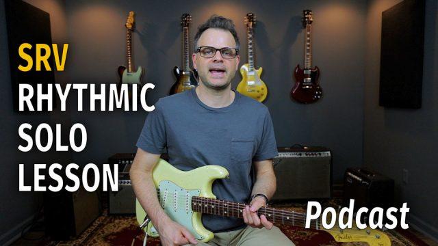 SRV Rhythmic Solo Lesson - Podcast 45